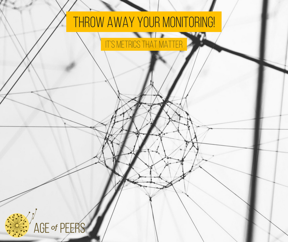 Throw away your monitoring, it's metrics that matter - Age